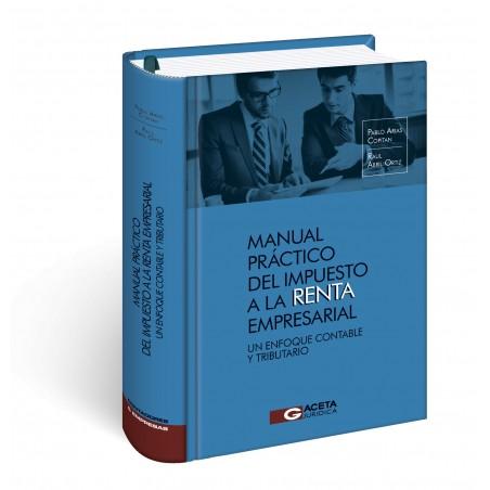 Manual Práctico del Impuesto a la Renta Empresarial Un Enfoque Contable y Tributario